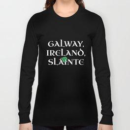 Galway Ireland Funny Gift for Galway Boy or Girl   Irish Gaelic Pride Slainte Drinking Present Long Sleeve T-shirt