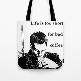 Life is too short for bad coffee Tote Bag