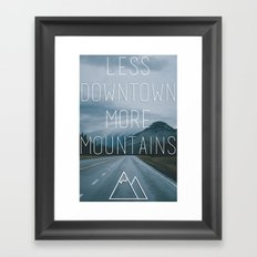 Less Downtown, More Mountains Framed Art Print