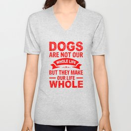 Dogs Are Not Our Whole Life But They Make Our Life Whole re Unisex V-Neck