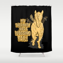 My Therapist Has A Wagging Tail | Dog Owner Shower Curtain