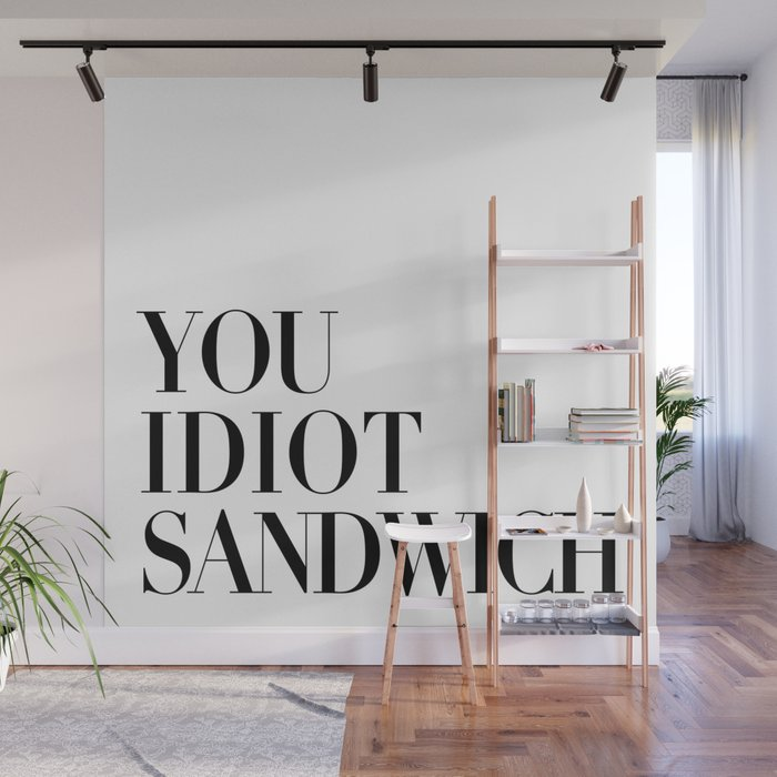 Gordon Quotes - You Idiot Sandwich Wall Mural