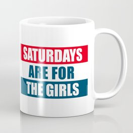 Saturdays are for the girls Coffee Mug
