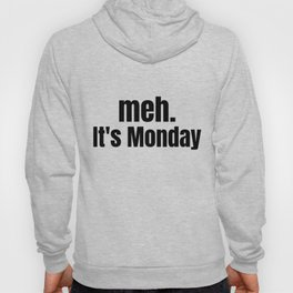 meh It's Monday /  Funny Witty & Sarcastic Humorous Gifts & T-Shirts. Hoody
