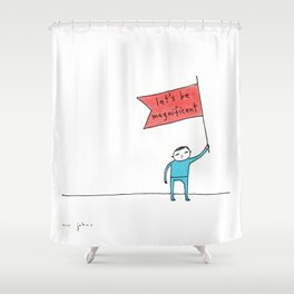 let's be magnificent Shower Curtain