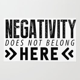 Negativity Does Not Belong Here Rug