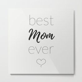 The Best Mom Ever Metal Print