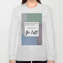 When nothing goes right....... Long Sleeve T-shirt