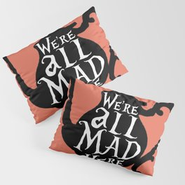 """""""We're all MAD here"""" - Alice in Wonderland - Teapot - 'Mad Hatter Melon' Pillow Sham"""