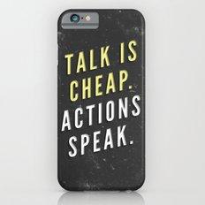 Talk is Cheap, Actions Speak iPhone 6s Slim Case