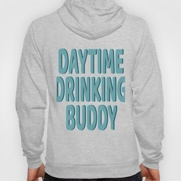 """""""Daytime Drinking Buddy"""" tee design for you and your supportive buddy! Stay drunk all day!  Hoody"""