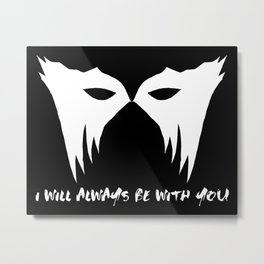 I WILL ALWAYS BE WITH YOU (white) Metal Print