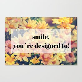 flower - smile, you´re designed to! Canvas Print
