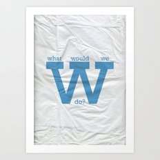 What would we do? Art Print