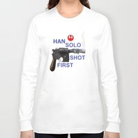 han solo Long Sleeve T-shirts featuring HAN SOLO SHOT FIRST by Dan Solo Galleries