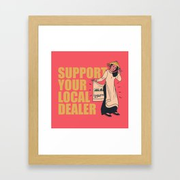 SUPPORT YOUR LOCAL *Marijuana* DEALER Framed Art Print