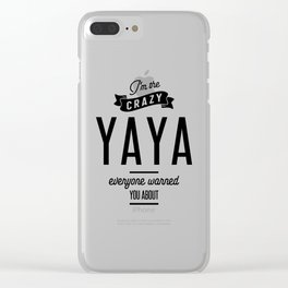 I'm The Crazy Yaya Everyone Warred You About Clear iPhone Case