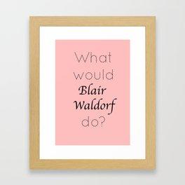 Gossip Girl: What would Blair Waldorf do? - tvshow Framed Art Print