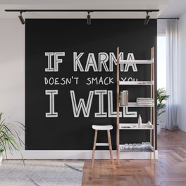 If Karma Doesn't Smack You I Will Wall Mural