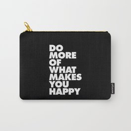 Do More of What Makes You Happy Black and White Typography Poster Inspirational Quote Wall Art Decor Carry-All Pouch