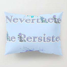 Nevertheless She Persisted - Blue Floral Pillow Sham
