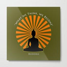 What we think, we become - Buddha Metal Print