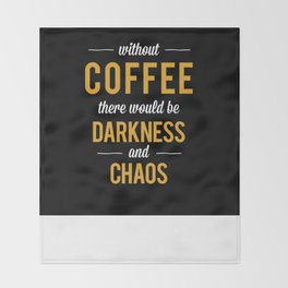 Without Coffee there would be Darkness and Chaos Throw Blanket