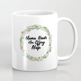Mama Needs An Effing Nap Coffee Mug