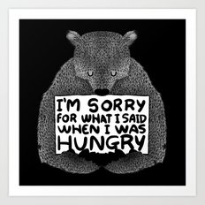 I'm Sorry For What I Said When I Was Hungry (Black) Art Print