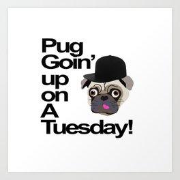 Pug Goin' Up on a Tuesday Art Print