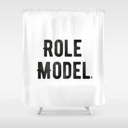 Role Model Shower Curtain
