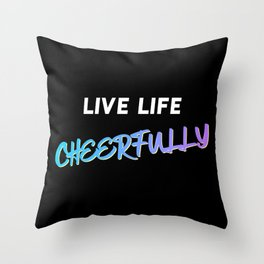 Live Life Cheerfully Quote Throw Pillow