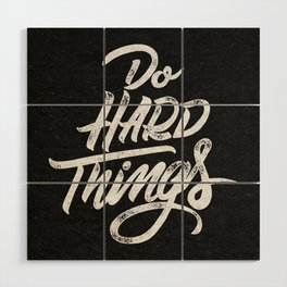 Do Hard Things Wood Wall Art