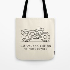 Triumph - Just want to ride on my motorcycle Tote Bag