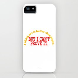"""""""I Think Sex is Better than Logic, But I Can't Prove It"""" tee design for all naughty and liberated! iPhone Case"""