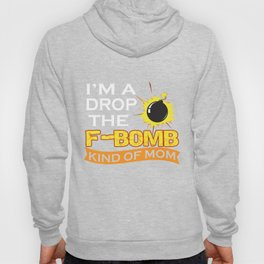 Mom T-Shirt I'm A Drop The F-bom Kind Of Mother Gift Apparel Hoody