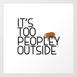 It's Too Peopley Outside Funny Animal Lover Sloth Misanthrope Gift Art Print
