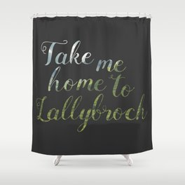 Take me home to Lallybroch Shower Curtain