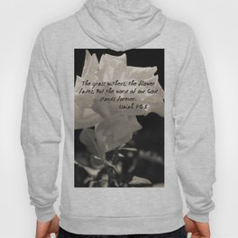 """The grass withers, the flower fades, But the word of our God stands forever"". Hoody"