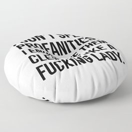 I Don't Spew Profanities I Enunciate Them Clearly Like a Fucking Lady Floor Pillow