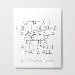 Classic Film Quote,THE BREAKFAST CLUB,Typography Poster,Wall Art,All Pretty Bizarre Metal Print