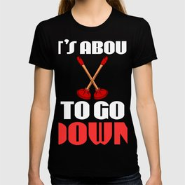 """Plumbing Shirt That Says """"It's About To Go Down"""" T-shirt Design Carpenter Sink Water System T-shirt"""