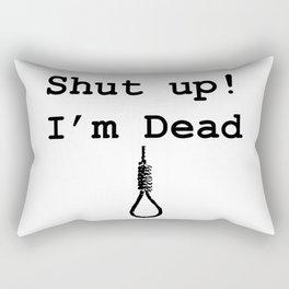Shut up im dead Rectangular Pillow