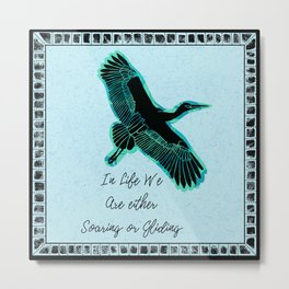 Bird Soaring and Gliding Quote Metal Print