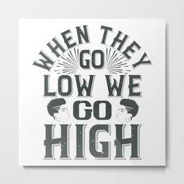 BLM - When they go low we go high Metal Print