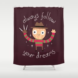 Always Follow Your Dreams Shower Curtain