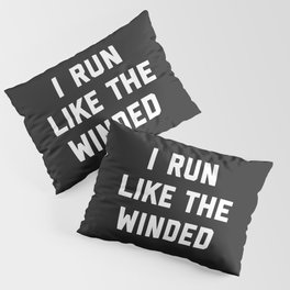 Run Like The Winded Funny Quote Pillow Sham