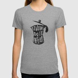 italians do it better ! T-shirt