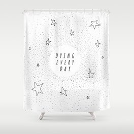 Dying Every Day - White Shower Curtain