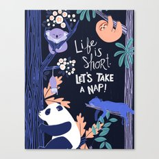 Life is Short Let's Take A Nap! Canvas Print